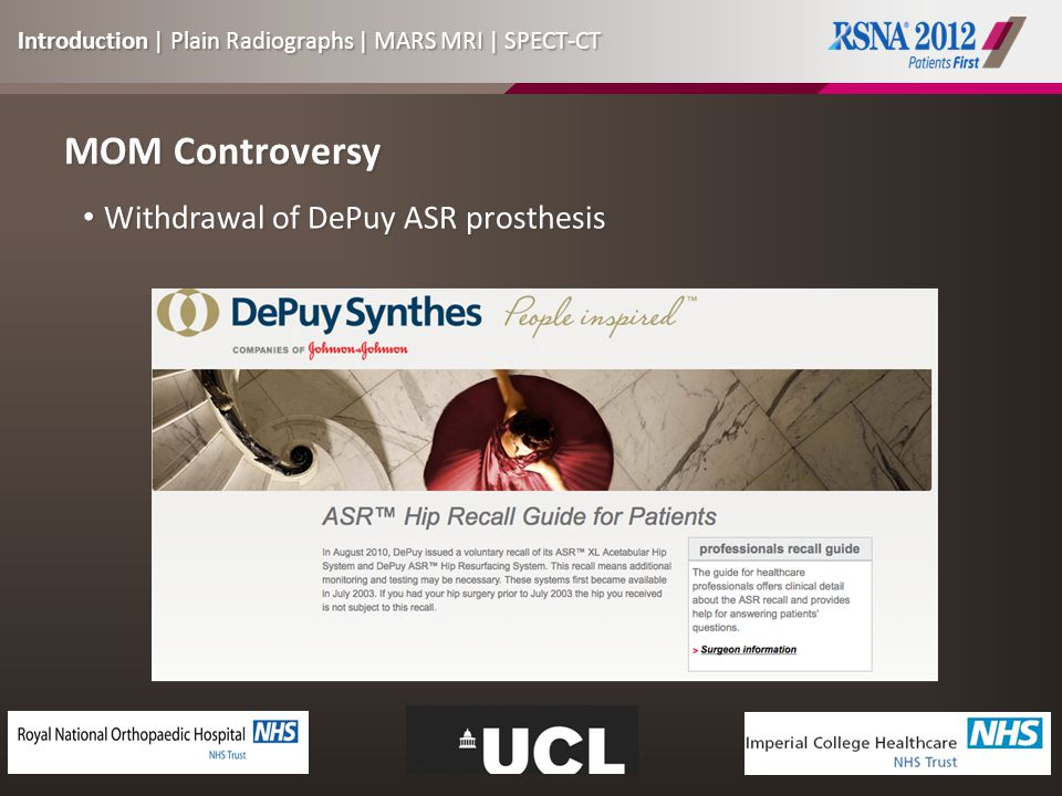 MOM Controversy Withdrawal of DePuy ASR prosthesis Withdrawal of DePuy ASR prosthesis Introduction | Plain Radiographs | MARS MRI | SPECT-CT
