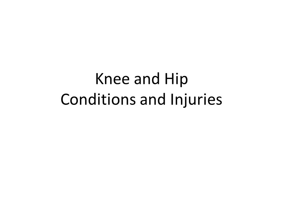 Knee and Hip Conditions and Injuries