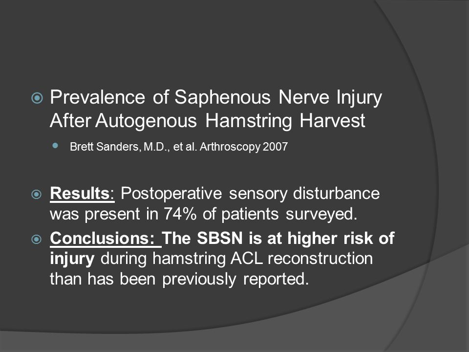  Prevalence of Saphenous Nerve Injury After Autogenous Hamstring Harvest Brett Sanders, M.D., et al. Arthroscopy 2007  Results: Postoperative sensor