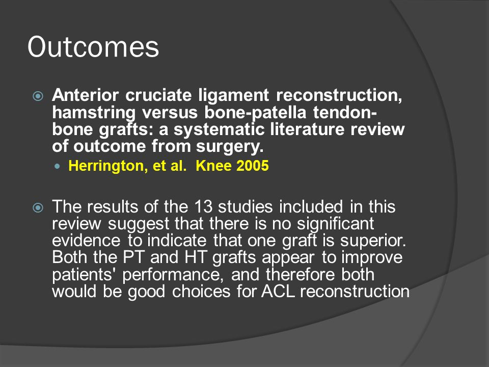 Outcomes  Anterior cruciate ligament reconstruction, hamstring versus bone-patella tendon- bone grafts: a systematic literature review of outcome fro