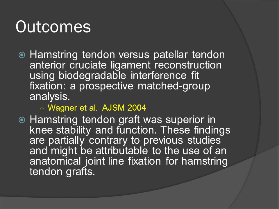 Outcomes  Hamstring tendon versus patellar tendon anterior cruciate ligament reconstruction using biodegradable interference fit fixation: a prospect