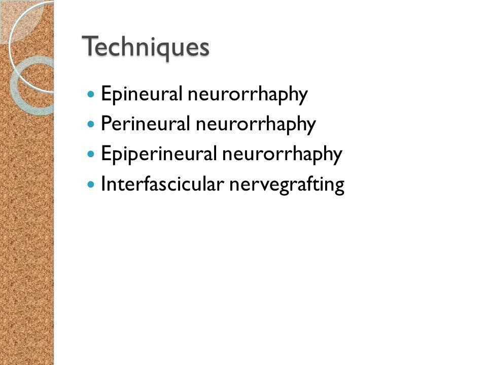 Techniques Epineural neurorrhaphy Perineural neurorrhaphy Epiperineural neurorrhaphy Interfascicular nervegrafting