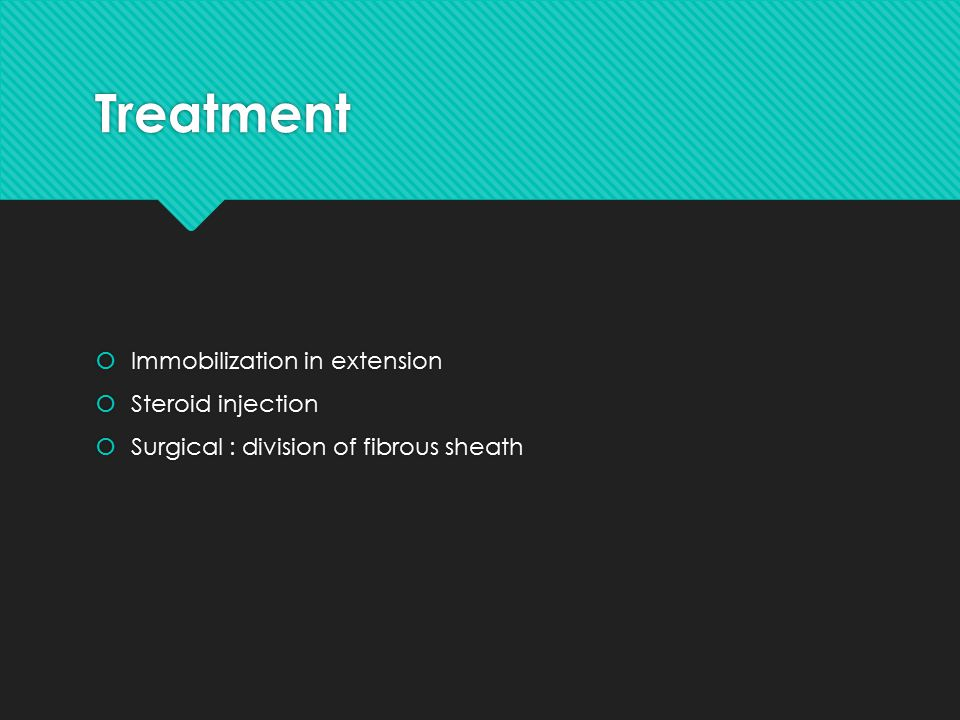Treatment  Immobilization in extension  Steroid injection  Surgical : division of fibrous sheath  Immobilization in extension  Steroid injection  Surgical : division of fibrous sheath
