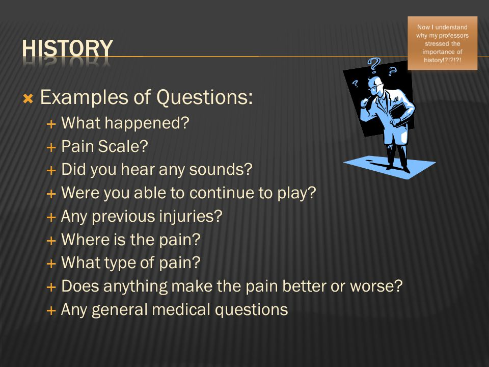  Examples of Questions:  What happened. Pain Scale.