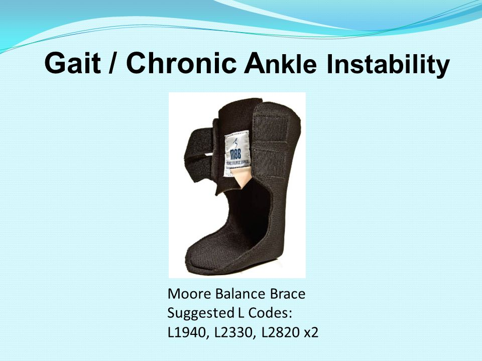 Gait / Chronic A nkle Instability Moore Balance Brace Suggested L Codes: L1940, L2330, L2820 x2