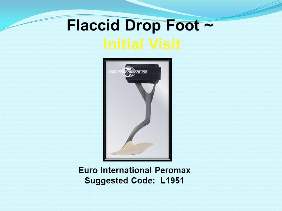Flaccid Drop Foot ~ Initial Visit Euro International Peromax Suggested Code: L1951