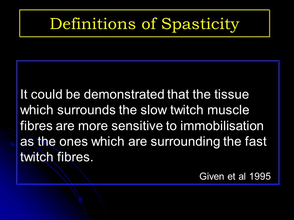 Definitions of Spasticity Intrinsic mechanical stiffness of muscles can be responsible for spastic hypertonissity.