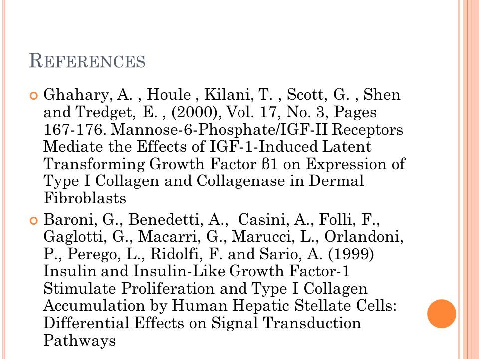 R EFERENCES Ghahary, A. ‌, Houle, Kilani, T., Scott, G. ‌, Shen and Tredget, E. ‌, ‌ (2000), Vol. 17, No. 3, Pages 167-176. Mannose-6-Phosphate/IGF-II
