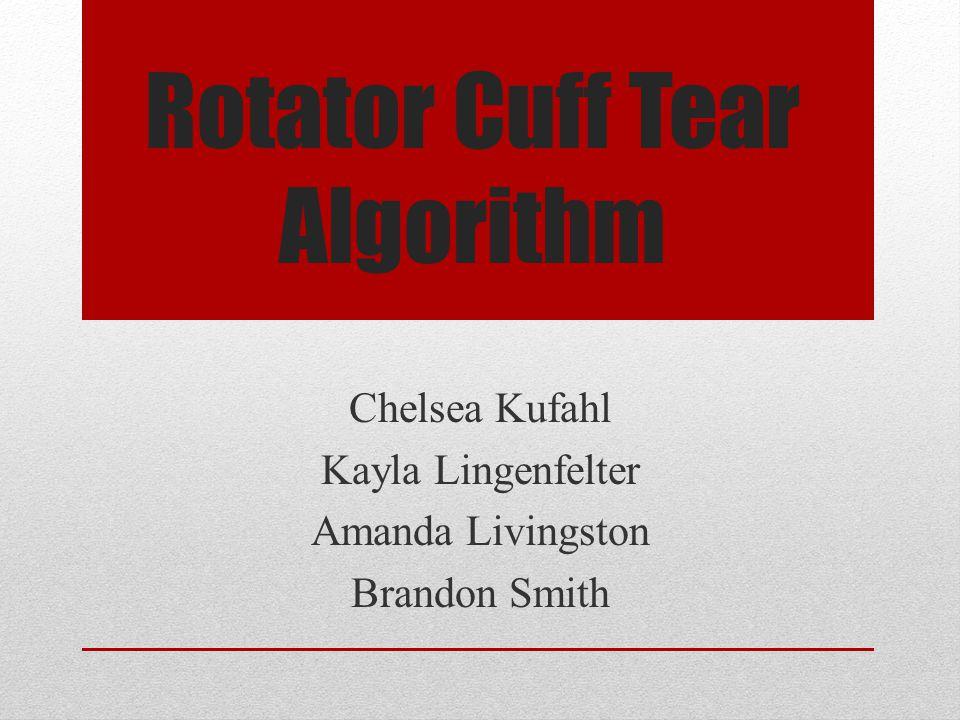 Rotator Cuff Tear Algorithm Chelsea Kufahl Kayla Lingenfelter Amanda Livingston Brandon Smith