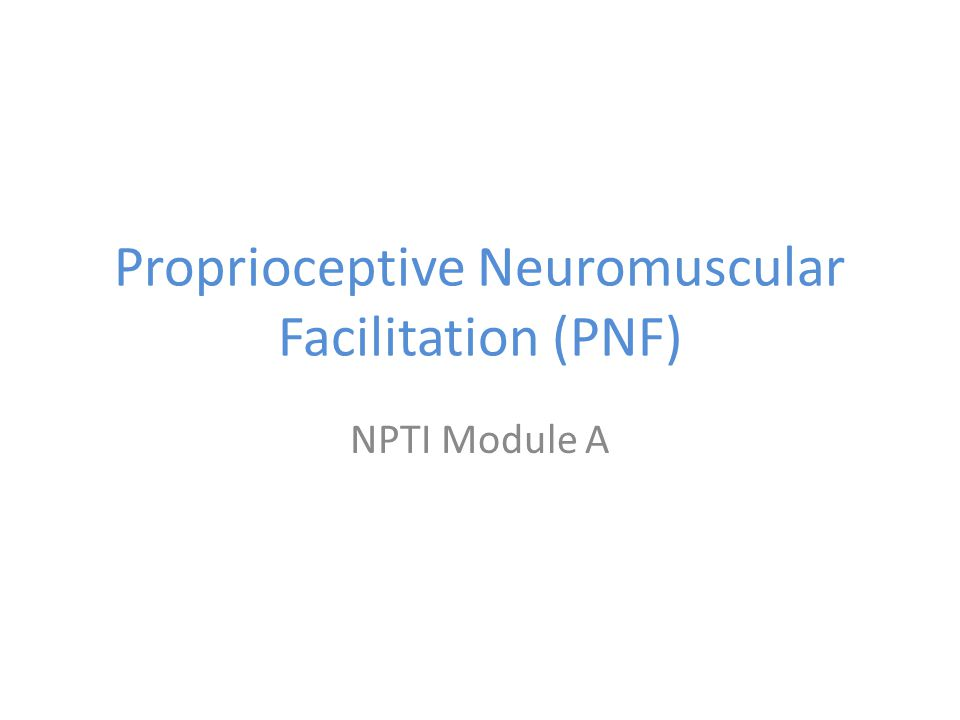Proprioceptive Neuromuscular Facilitation (PNF) NPTI Module A