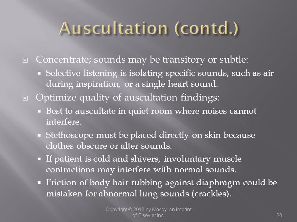  Concentrate; sounds may be transitory or subtle:  Selective listening is isolating specific sounds, such as air during inspiration, or a single hea