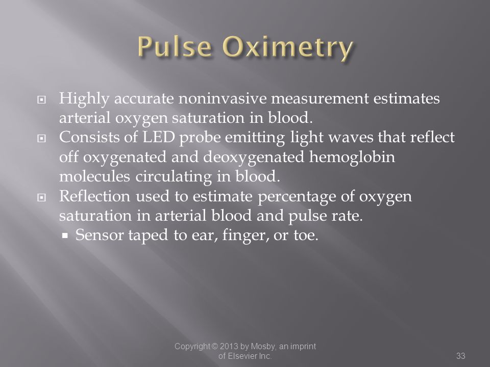 Highly accurate noninvasive measurement estimates arterial oxygen saturation in blood.  Consists of LED probe emitting light waves that reflect off