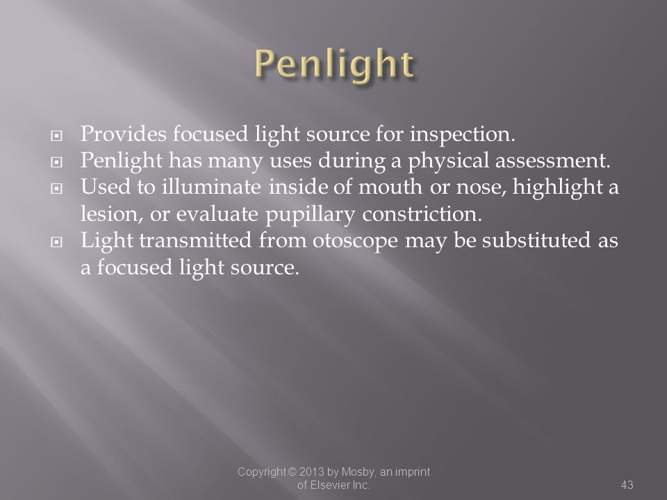  Provides focused light source for inspection.  Penlight has many uses during a physical assessment.  Used to illuminate inside of mouth or nose, h