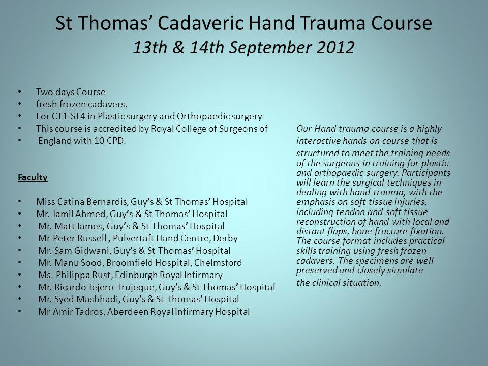 St Thomas' Cadaveric Hand Trauma Course 13th & 14th September 2012 Two days Course fresh frozen cadavers.