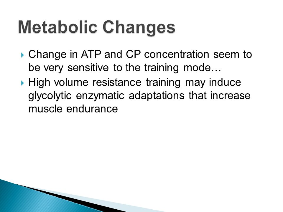  Change in ATP and CP concentration seem to be very sensitive to the training mode…  High volume resistance training may induce glycolytic enzymatic adaptations that increase muscle endurance