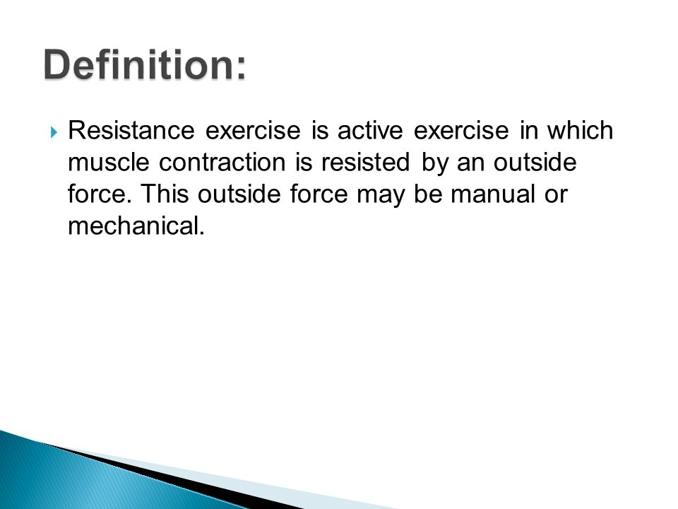  Resistance exercise is active exercise in which muscle contraction is resisted by an outside force.