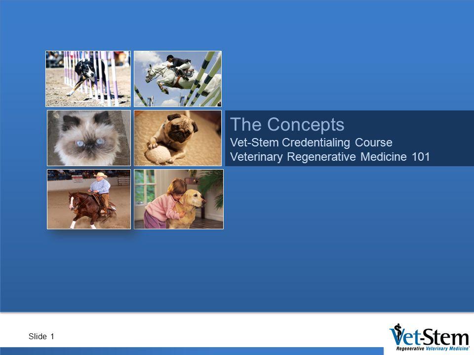Slide 1 The Concepts Vet-Stem Credentialing Course Veterinary Regenerative Medicine 101
