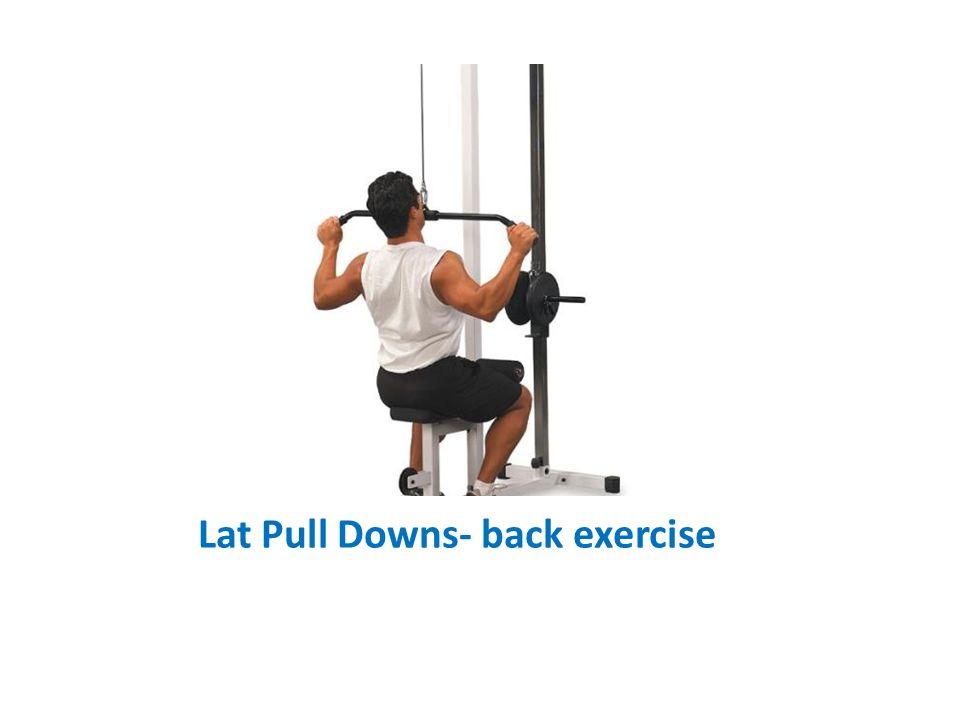 Lat Pull Downs- back exercise