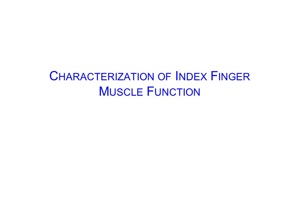 M ETHODS C HARACTERIZATION OF I NDEX F INGER M USCLE F UNCTION Muscle Dissections Testing of Cadaveric FingersMuscle Function Valero-Cuevas et al.