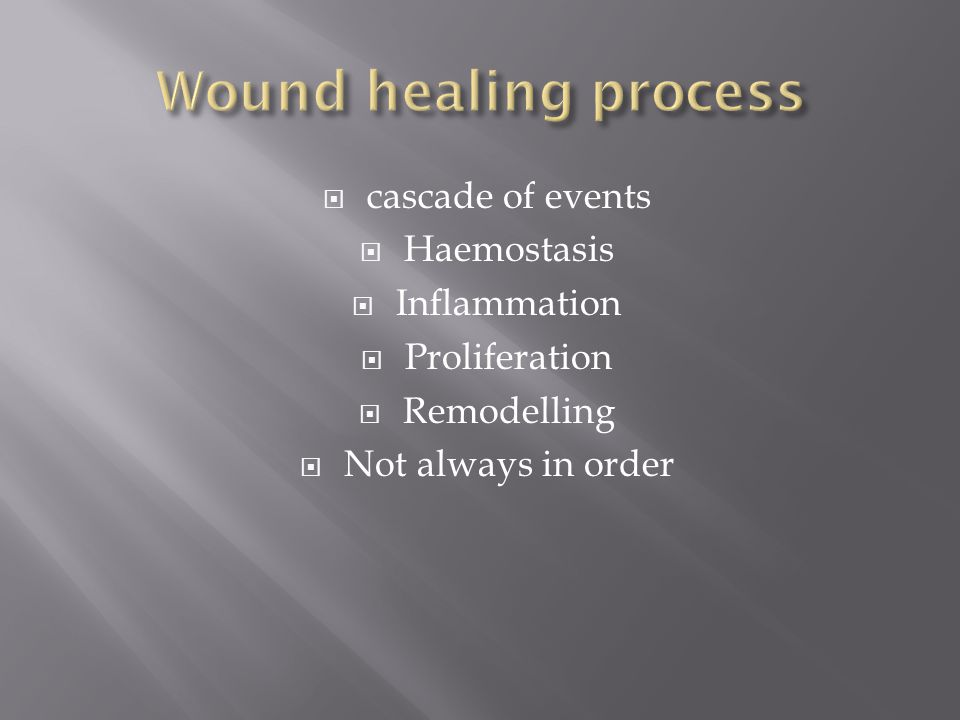  cascade of events  Haemostasis  Inflammation  Proliferation  Remodelling  Not always in order