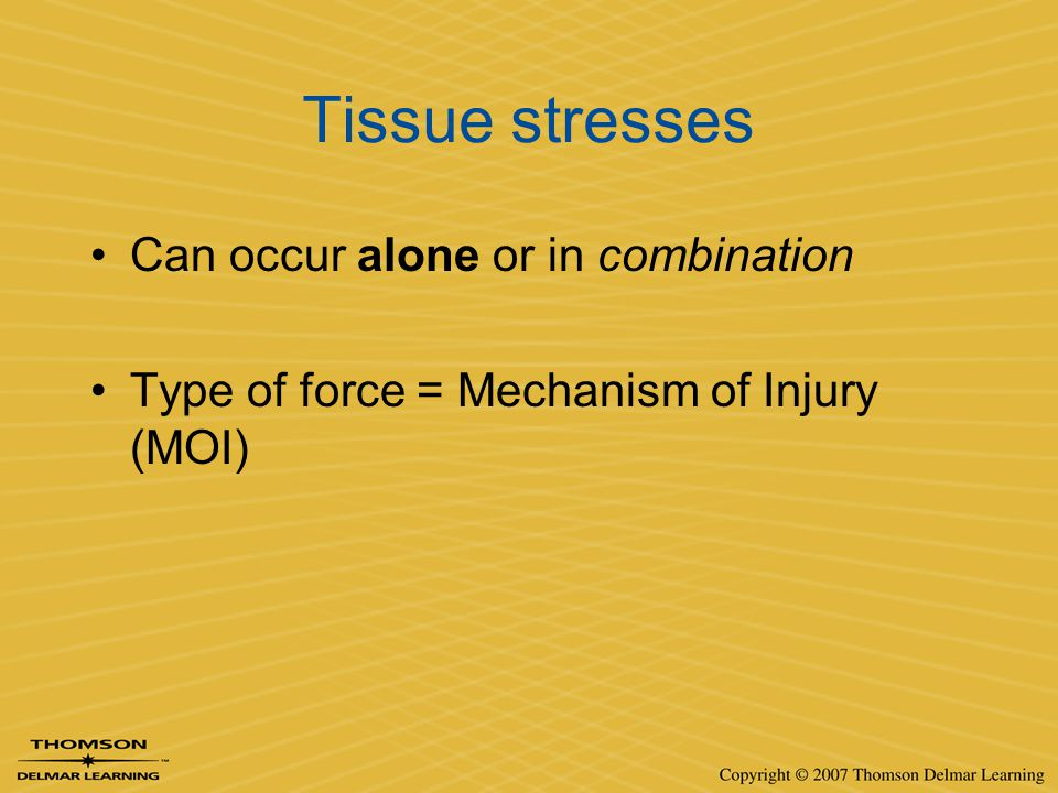 Tissue stresses Can occur alone or in combination Type of force = Mechanism of Injury (MOI)