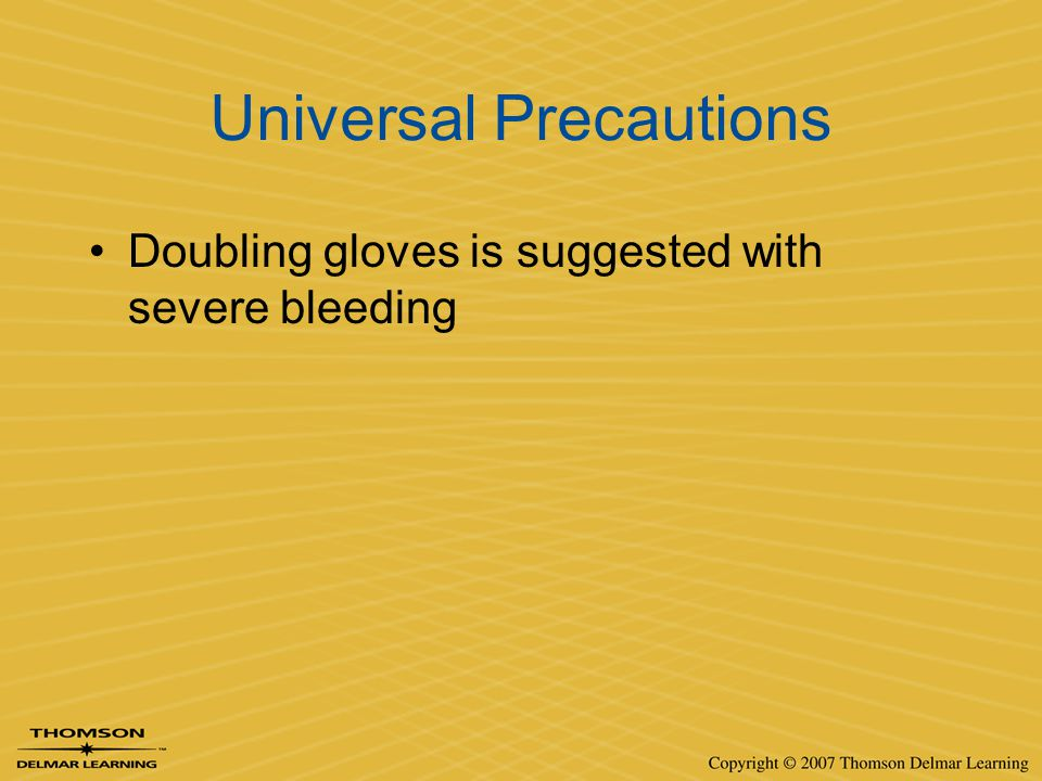 Universal Precautions Doubling gloves is suggested with severe bleeding