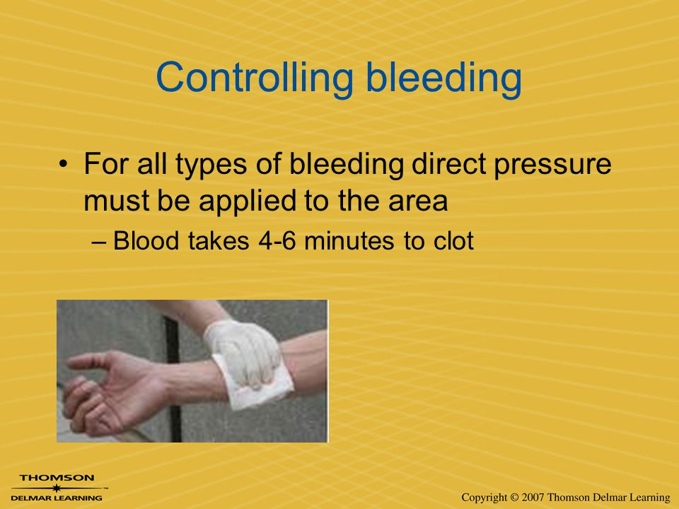 Controlling bleeding For all types of bleeding direct pressure must be applied to the area –Blood takes 4-6 minutes to clot