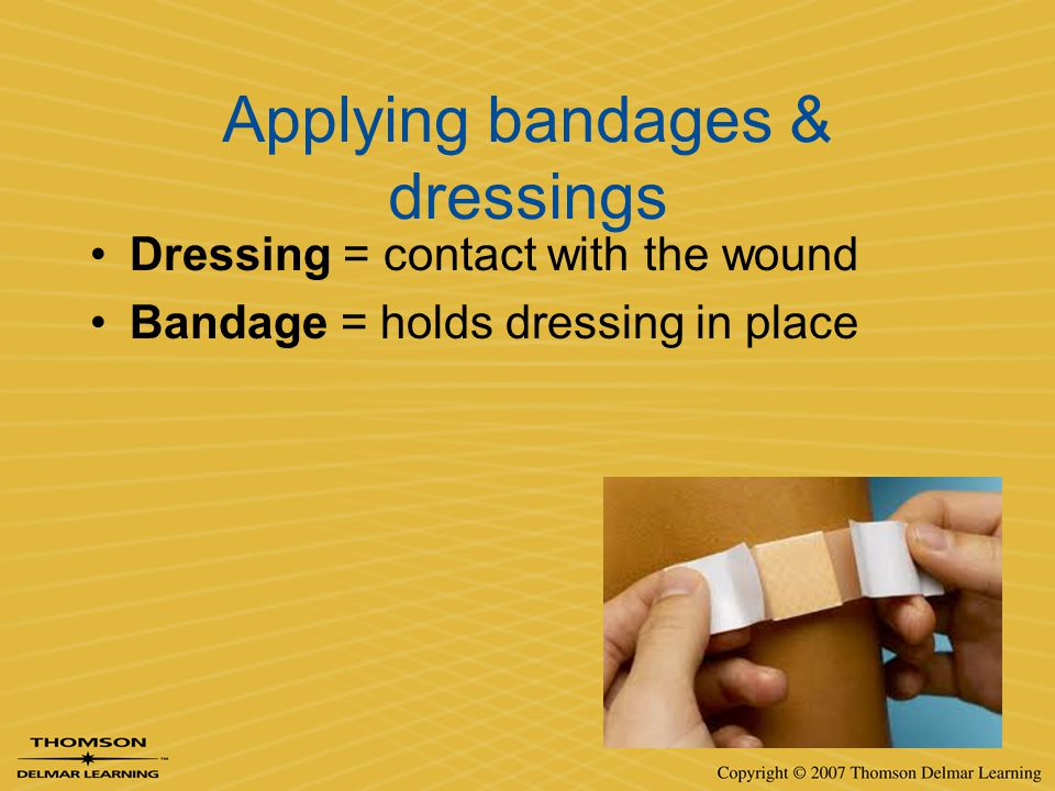 Applying bandages & dressings Dressing = contact with the wound Bandage = holds dressing in place