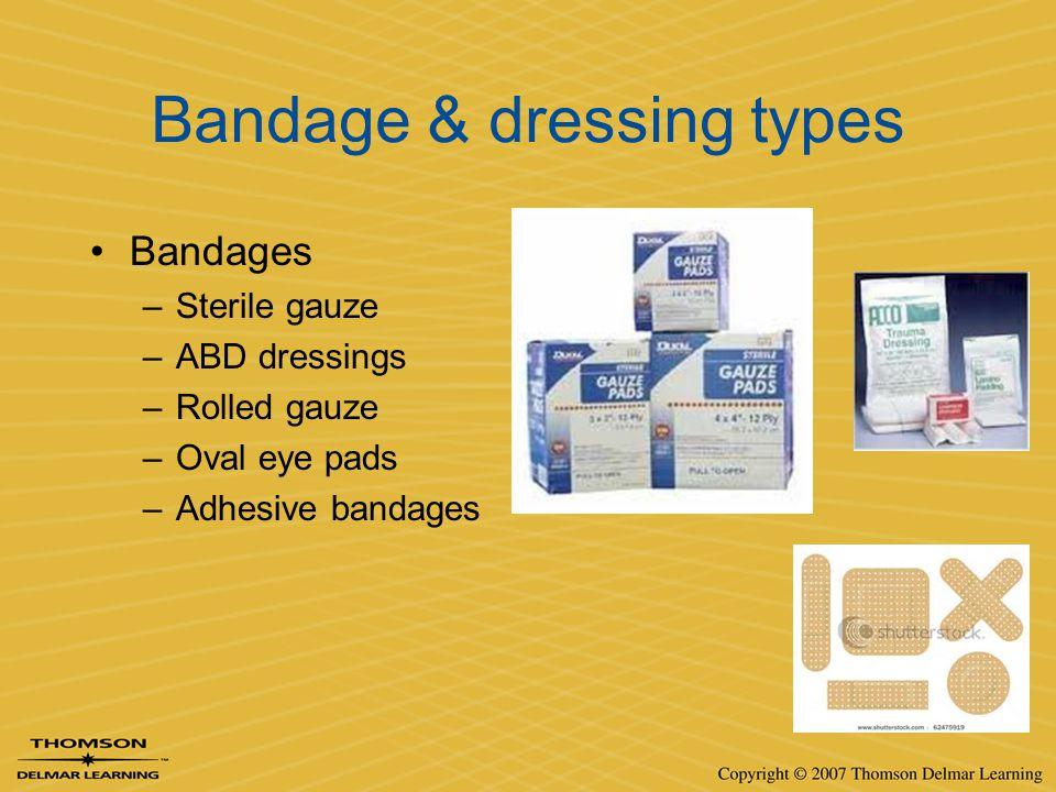 Bandage & dressing types Bandages –Sterile gauze –ABD dressings –Rolled gauze –Oval eye pads –Adhesive bandages