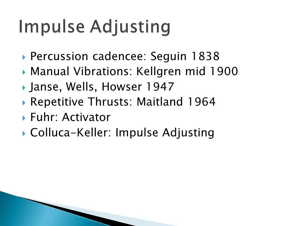  Percussion cadencee: Seguin 1838  Manual Vibrations: Kellgren mid 1900  Janse, Wells, Howser 1947  Repetitive Thrusts: Maitland 1964  Fuhr: Acti