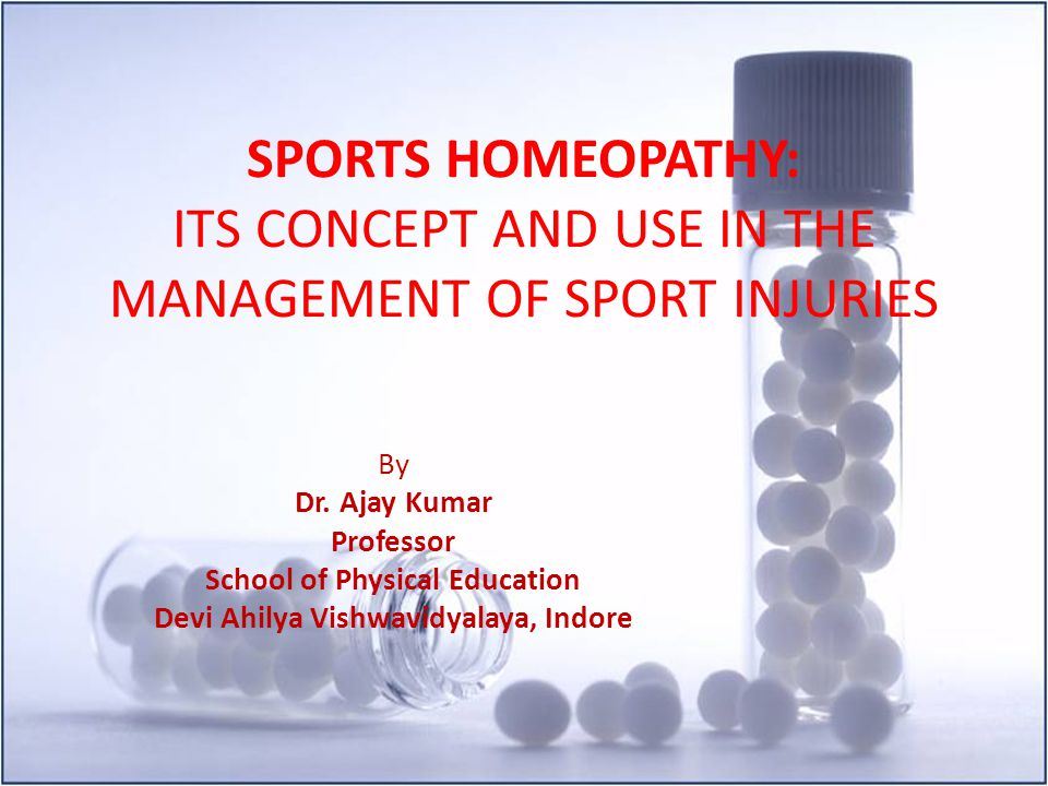 SPORTS HOMEOPATHY: ITS CONCEPT AND USE IN THE MANAGEMENT OF SPORT INJURIES By Dr. Ajay Kumar Professor School of Physical Education Devi Ahilya Vishwa