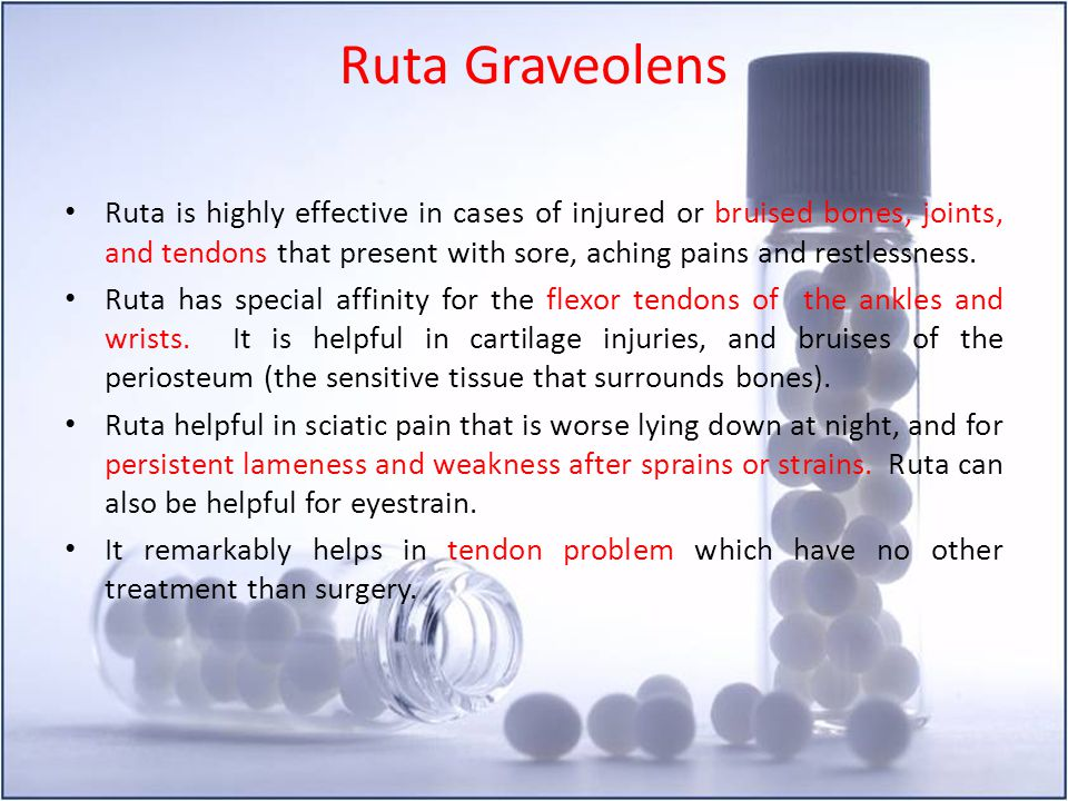 Ruta Graveolens Ruta is highly effective in cases of injured or bruised bones, joints, and tendons that present with sore, aching pains and restlessne