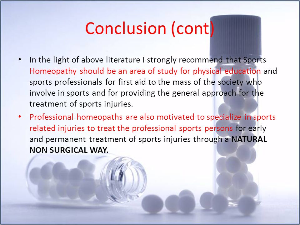 Conclusion (cont) In the light of above literature I strongly recommend that Sports Homeopathy should be an area of study for physical education and s