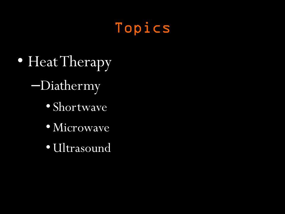 Topics Heat Therapy – Diathermy Shortwave Microwave Ultrasound