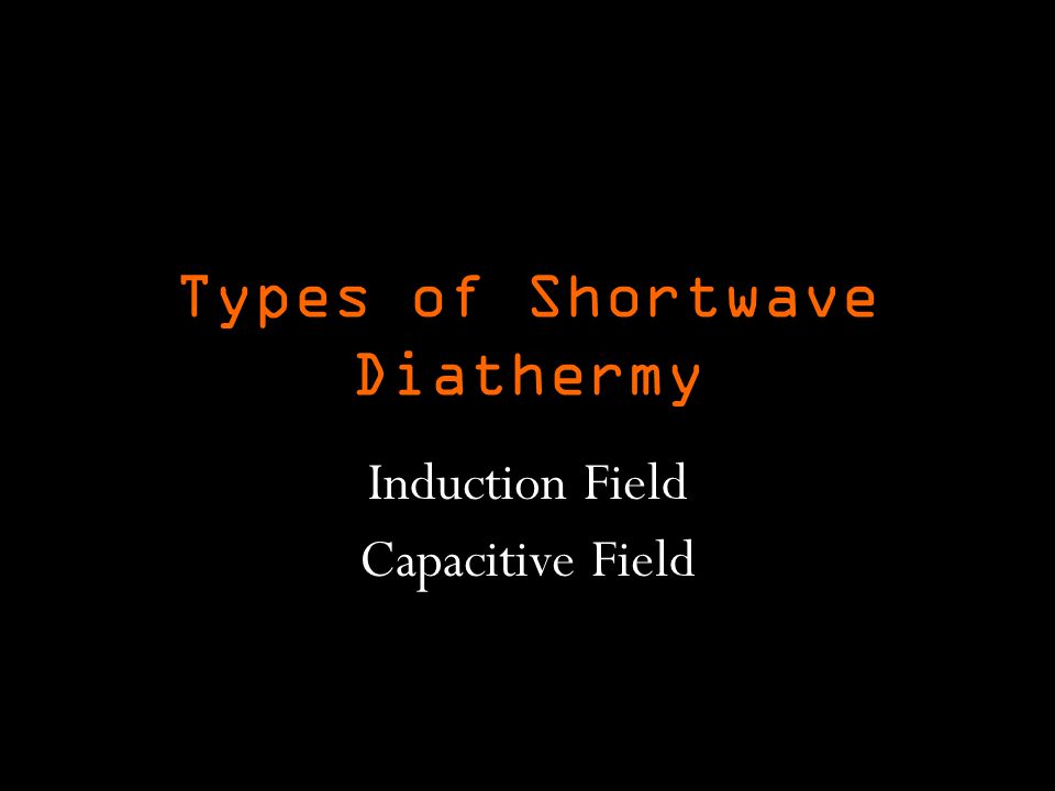 Types of Shortwave Diathermy Induction Field Capacitive Field