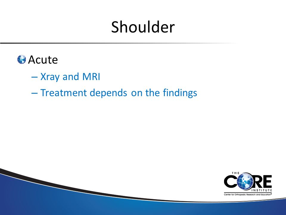 Shoulder Acute – Xray and MRI – Treatment depends on the findings
