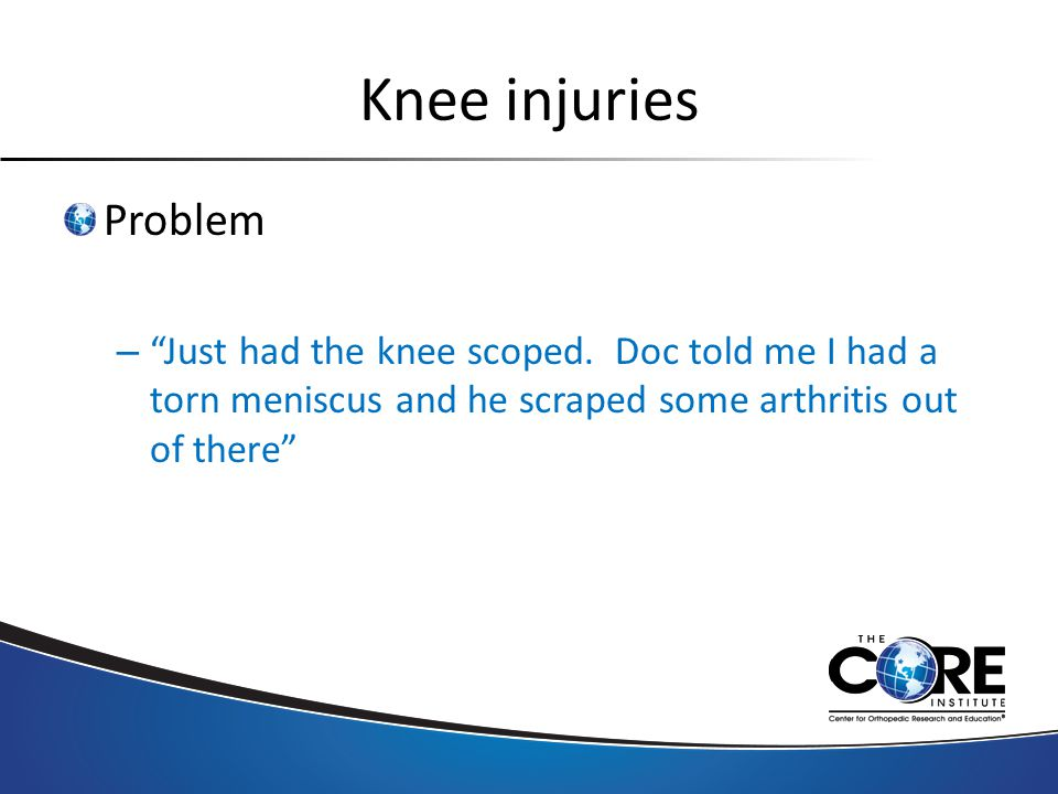 Knee injuries Problem – Just had the knee scoped.