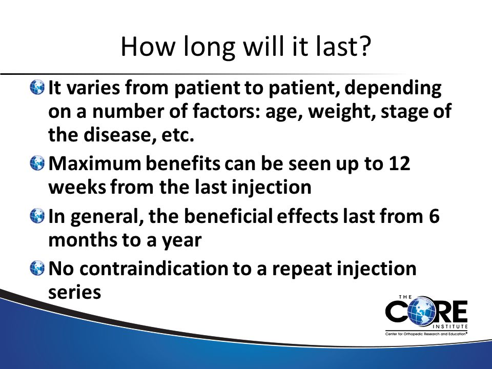 How long will it last? It varies from patient to patient, depending on a number of factors: age, weight, stage of the disease, etc. Maximum benefits c
