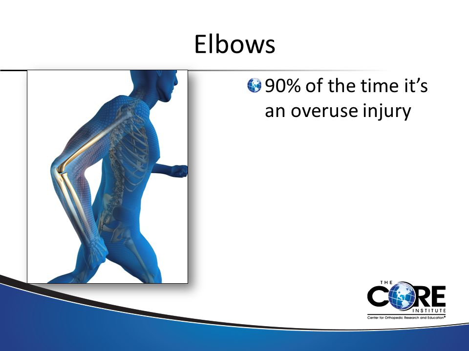 Elbows 90% of the time it's an overuse injury