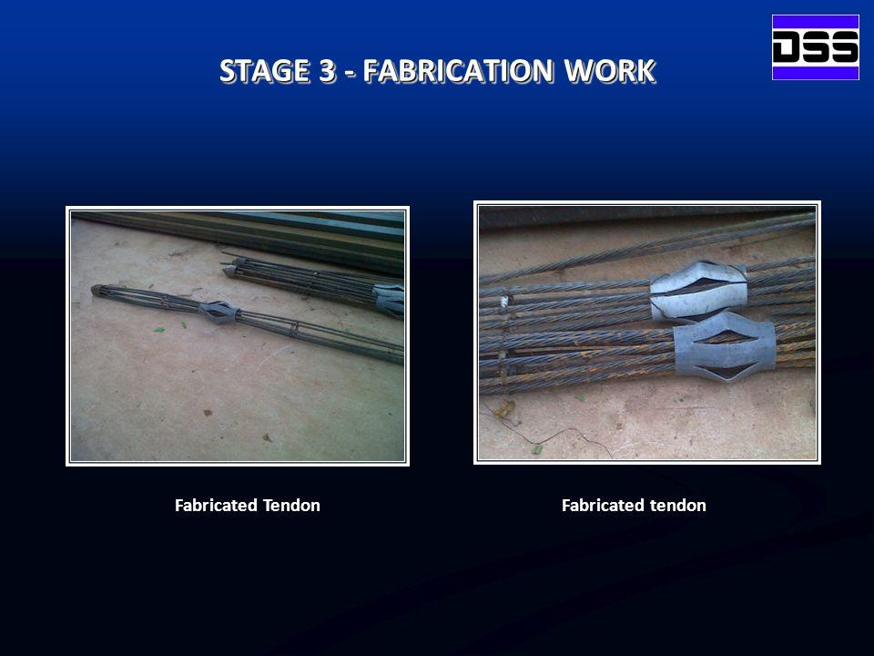 Fabricated TendonFabricated tendon STAGE 3 - FABRICATION WORK