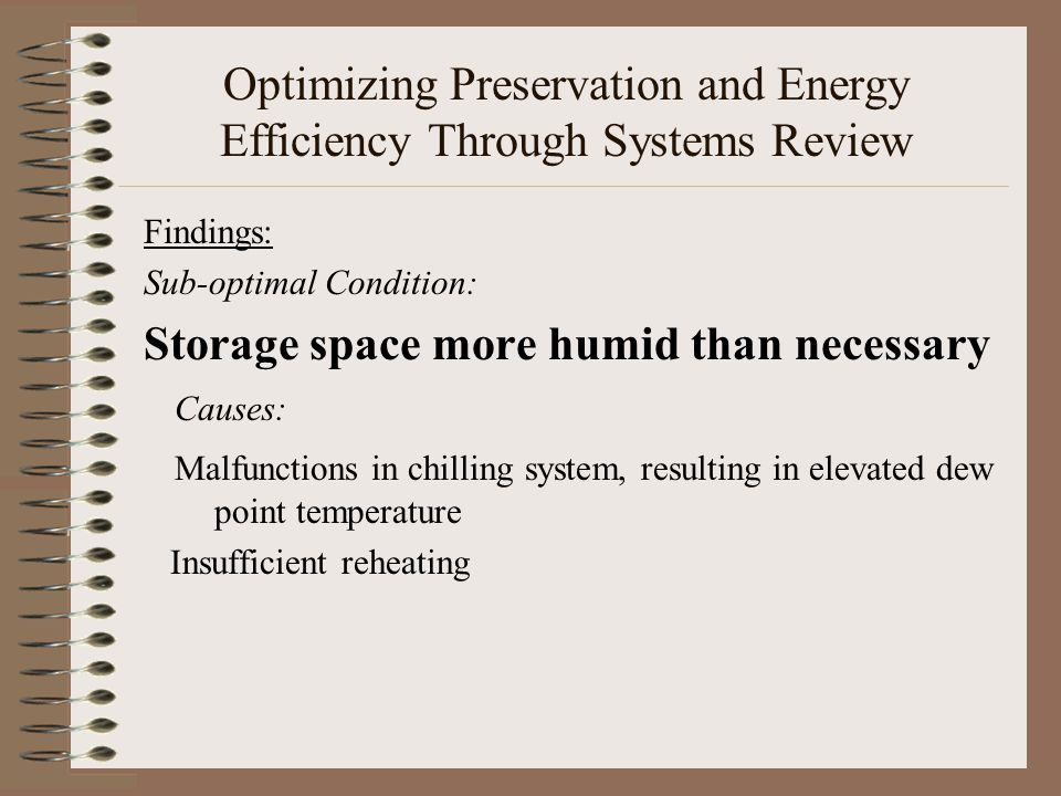 Optimizing Preservation and Energy Efficiency Through Systems Review Findings: Sub-optimal Condition: Storage space more humid than necessary Causes: