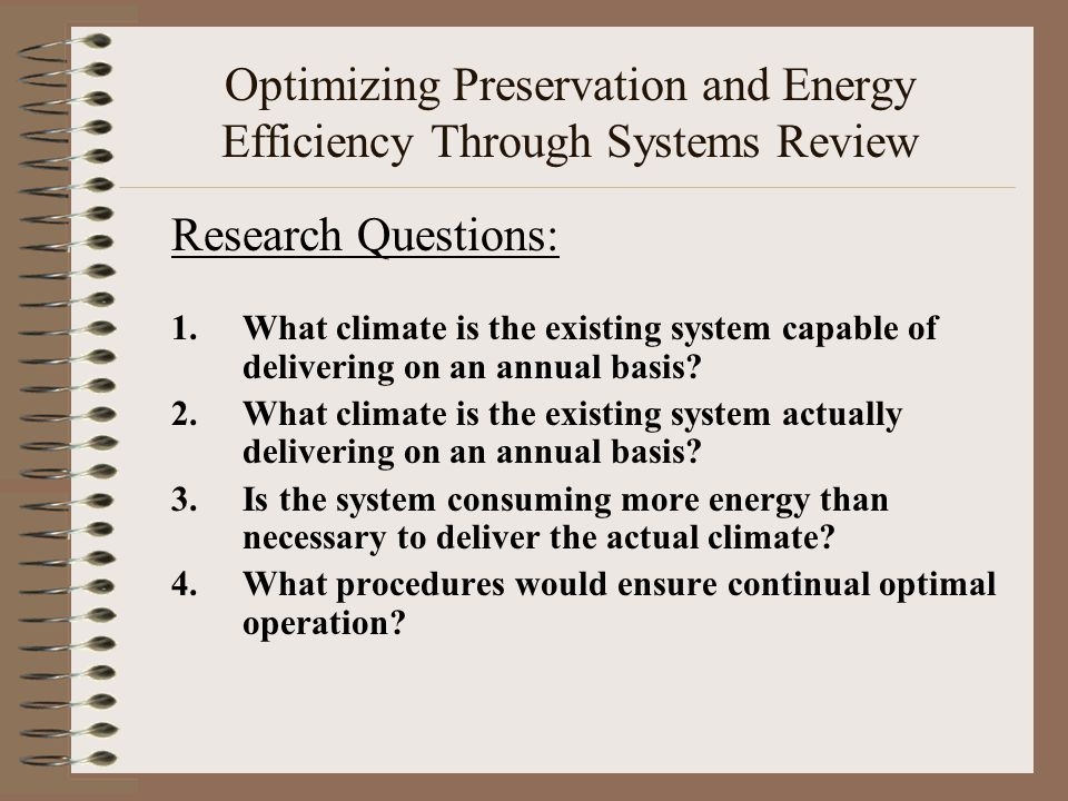 Optimizing Preservation and Energy Efficiency Through Systems Review Research Questions: 1.What climate is the existing system capable of delivering o