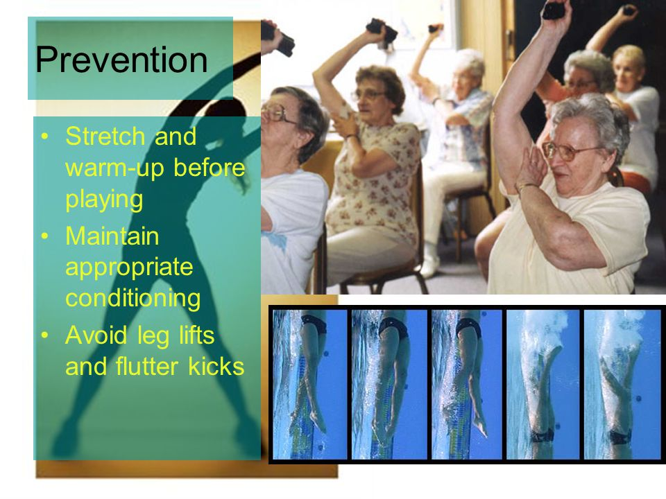 Prevention Stretch and warm-up before playing Maintain appropriate conditioning Avoid leg lifts and flutter kicks