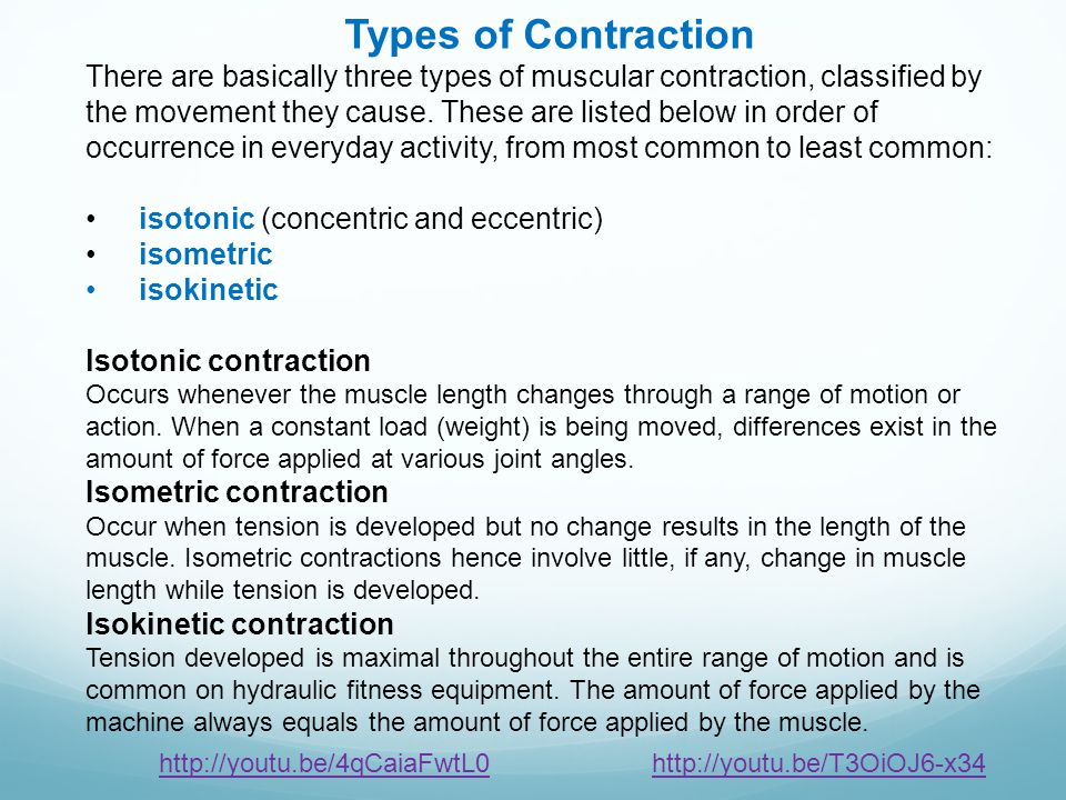 Types of Contraction There are basically three types of muscular contraction, classified by the movement they cause. These are listed below in order o
