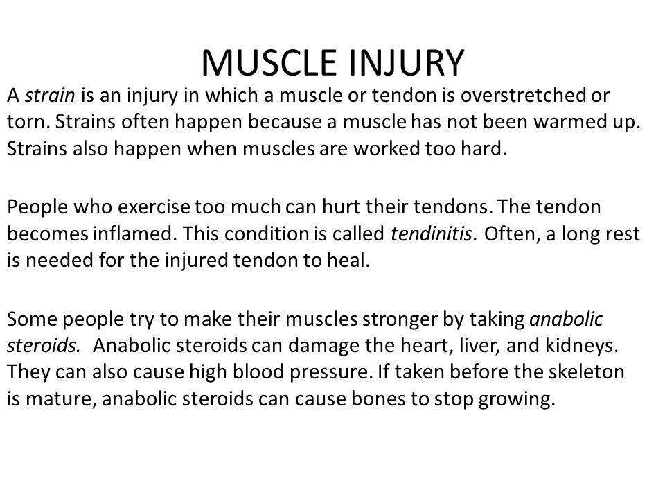 MUSCLE INJURY A strain is an injury in which a muscle or tendon is overstretched or torn. Strains often happen because a muscle has not been warmed up