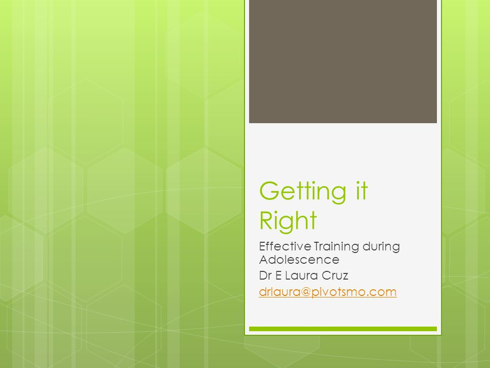 Getting it Right Effective Training during Adolescence Dr E Laura Cruz drlaura@pivotsmo.com