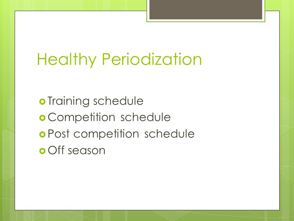 Healthy Periodization  Training schedule  Competition schedule  Post competition schedule  Off season