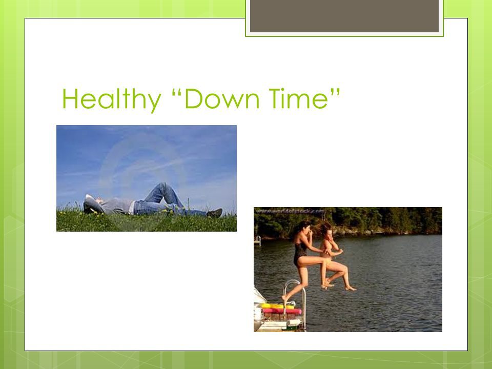 "Healthy ""Down Time"""
