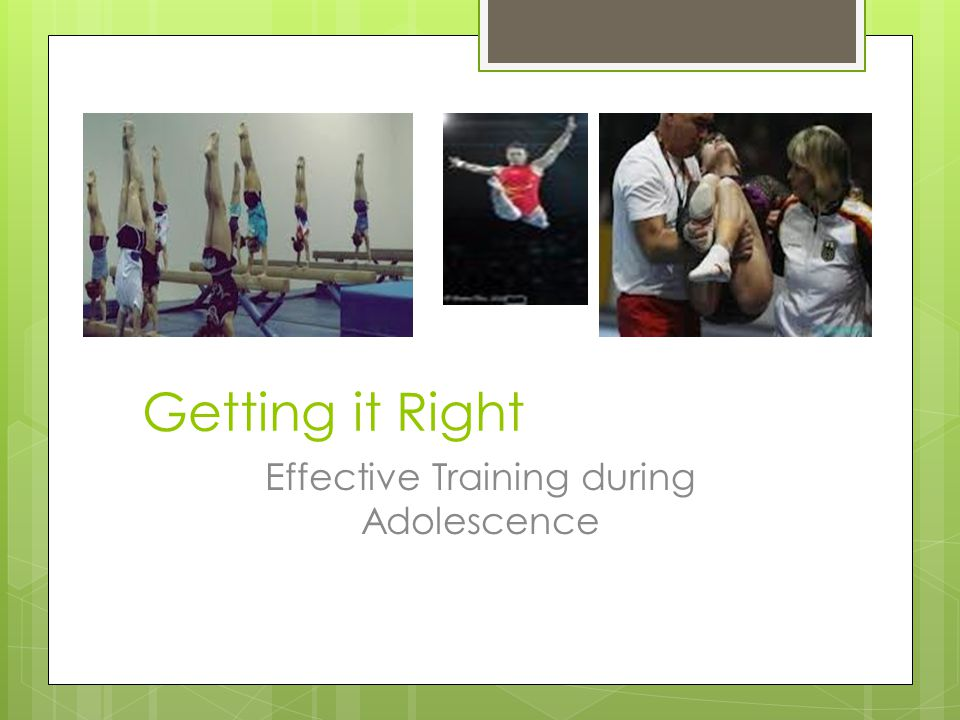 Getting it Right Effective Training during Adolescence
