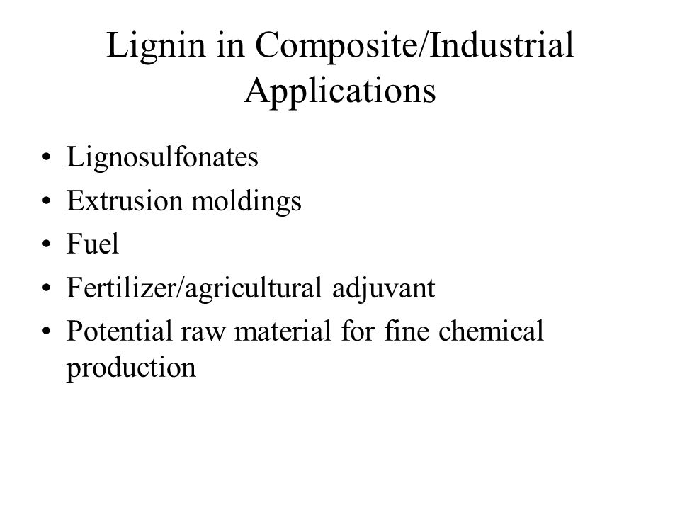 Lignin in Composite/Industrial Applications Lignosulfonates Extrusion moldings Fuel Fertilizer/agricultural adjuvant Potential raw material for fine chemical production